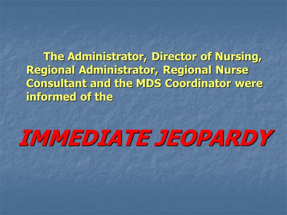 The Administrator, Director of Nursing, Regional Administrator, Regional Nurse Consultant and the MDS Coordinator were informed of the