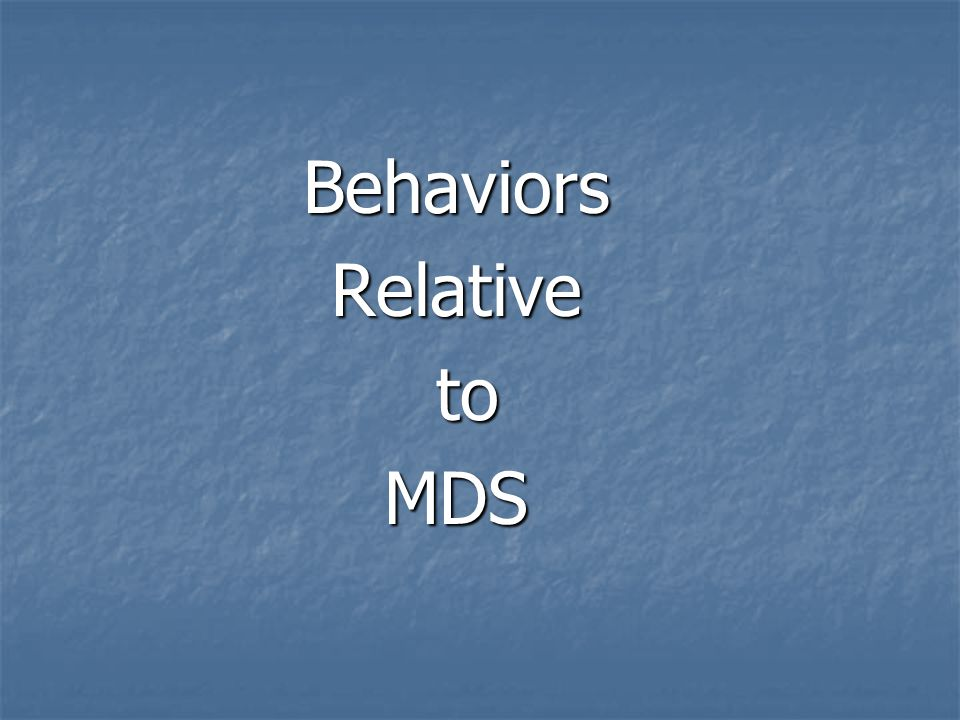 Behaviors Relative to MDS
