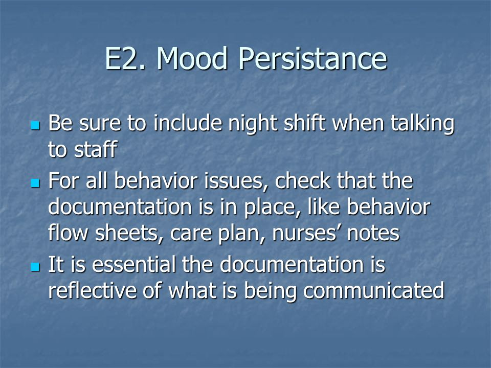 E2. Mood Persistance Be sure to include night shift when talking to staff.