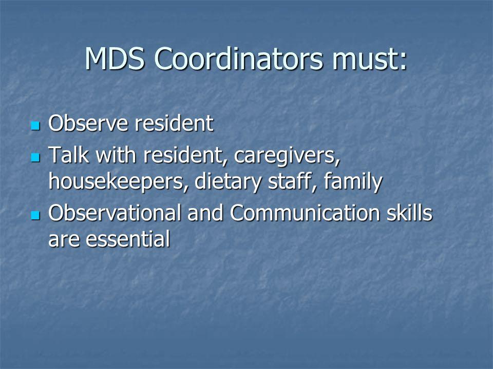 MDS Coordinators must:
