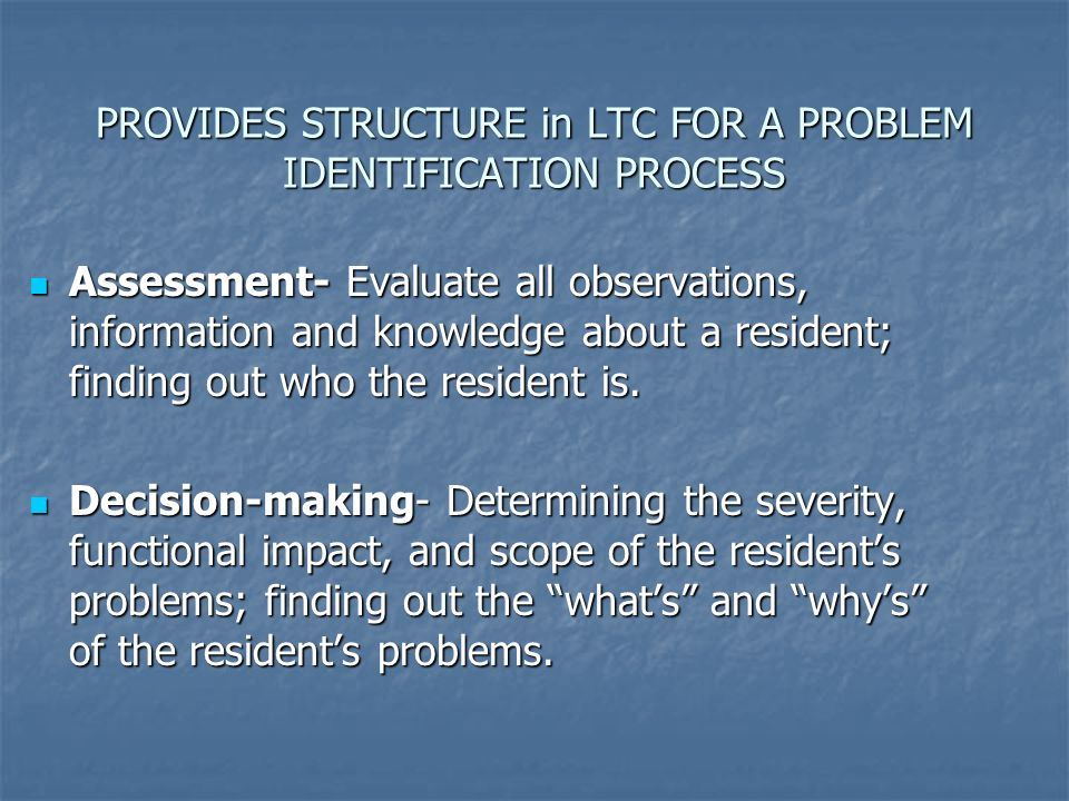 PROVIDES STRUCTURE in LTC FOR A PROBLEM IDENTIFICATION PROCESS