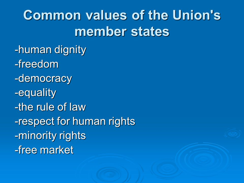 the main values of the european union Find out how the european union was  the european union has 4 main aims: to establish european  membership if it respects the democratic values of the eu and is .
