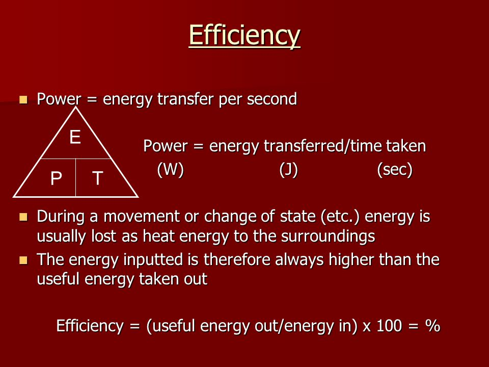Efficiency E T P Power = energy transfer per second