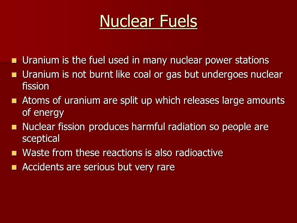 Nuclear Fuels Uranium is the fuel used in many nuclear power stations