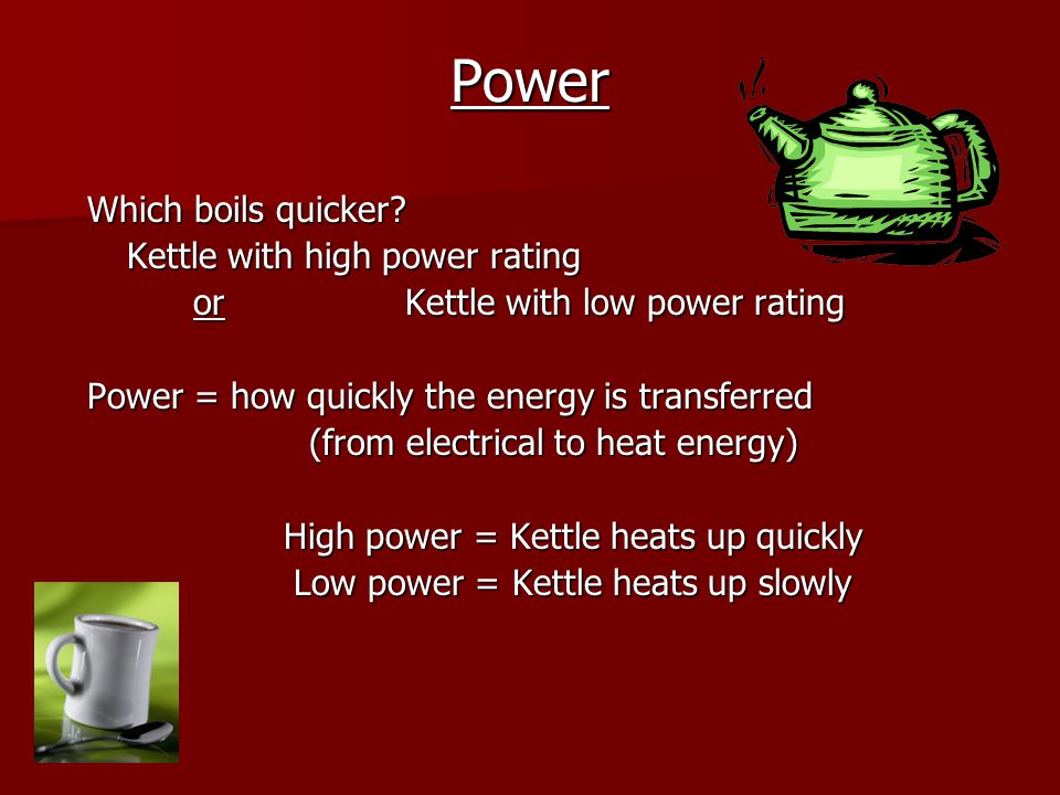 Power Which boils quicker Kettle with high power rating