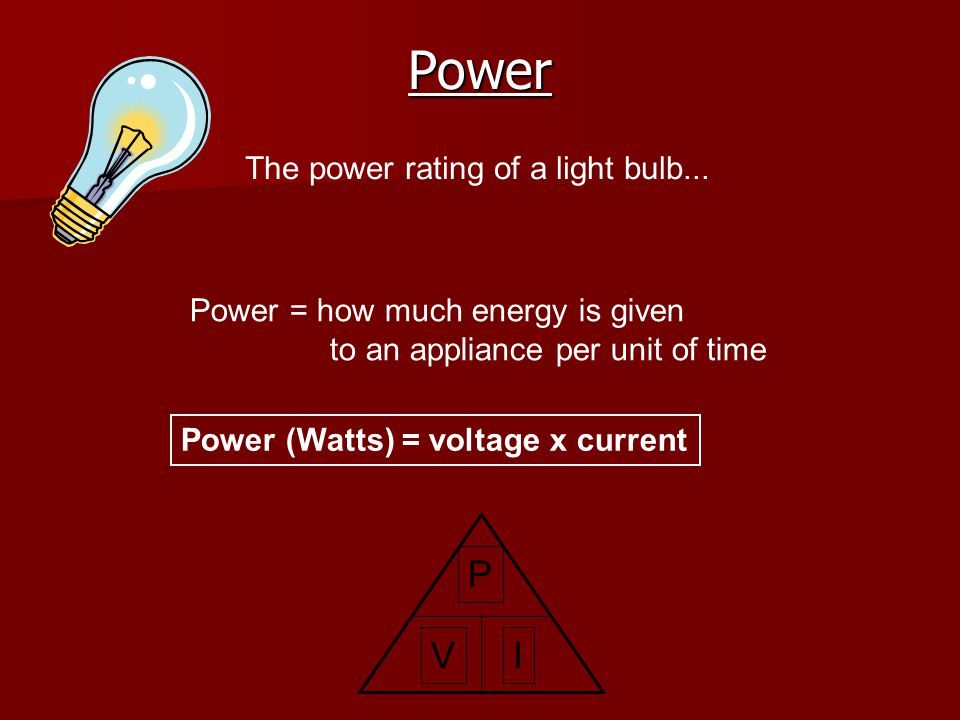 Power P I V The power rating of a light bulb...