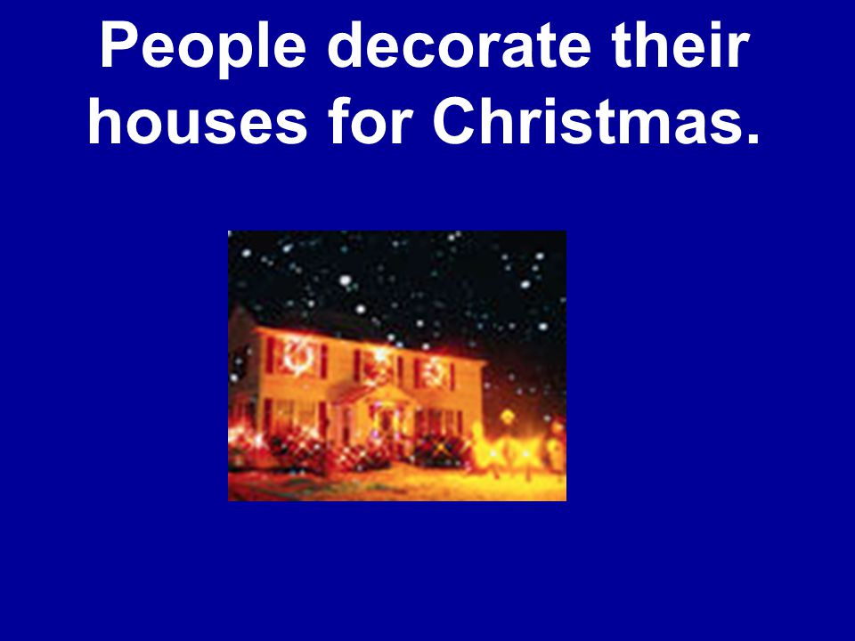 People decorate their houses for Christmas.