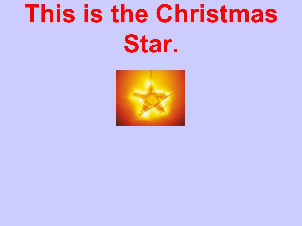 This is the Christmas Star.