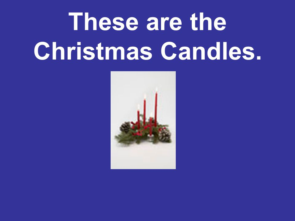 These are the Christmas Candles.