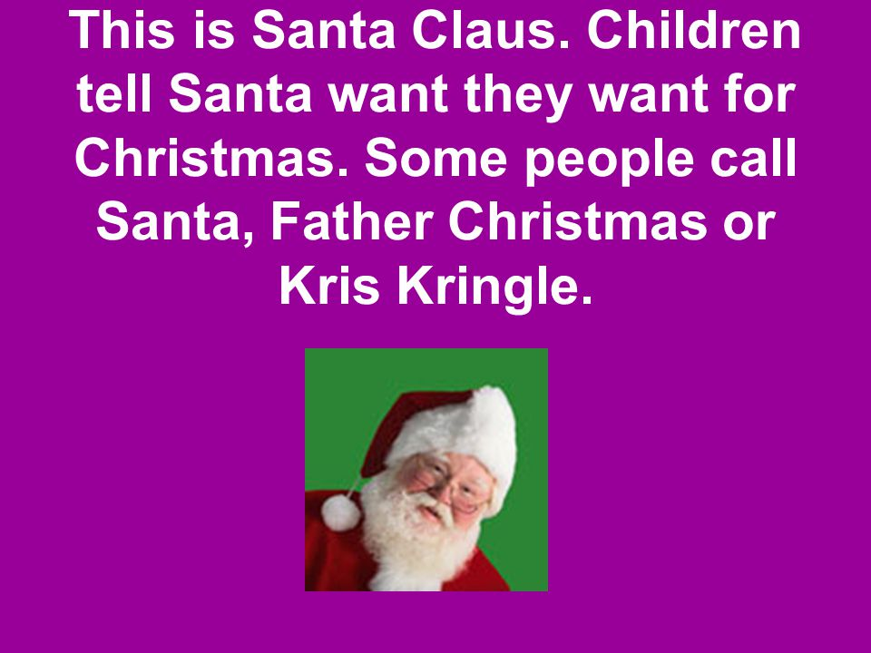 This is Santa Claus. Children tell Santa want they want for Christmas