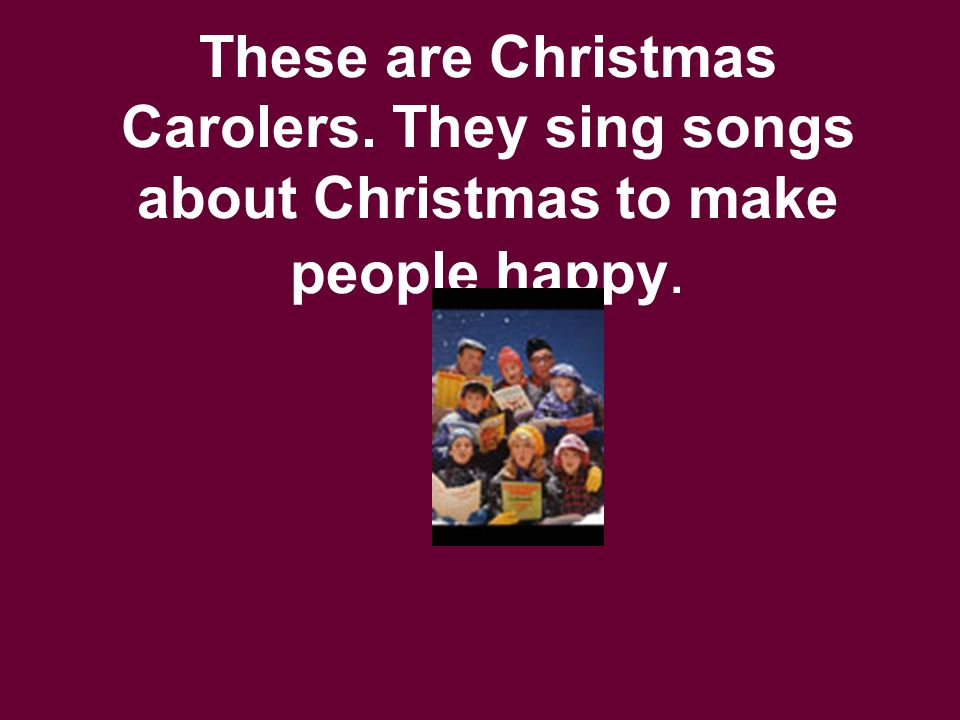 These are Christmas Carolers