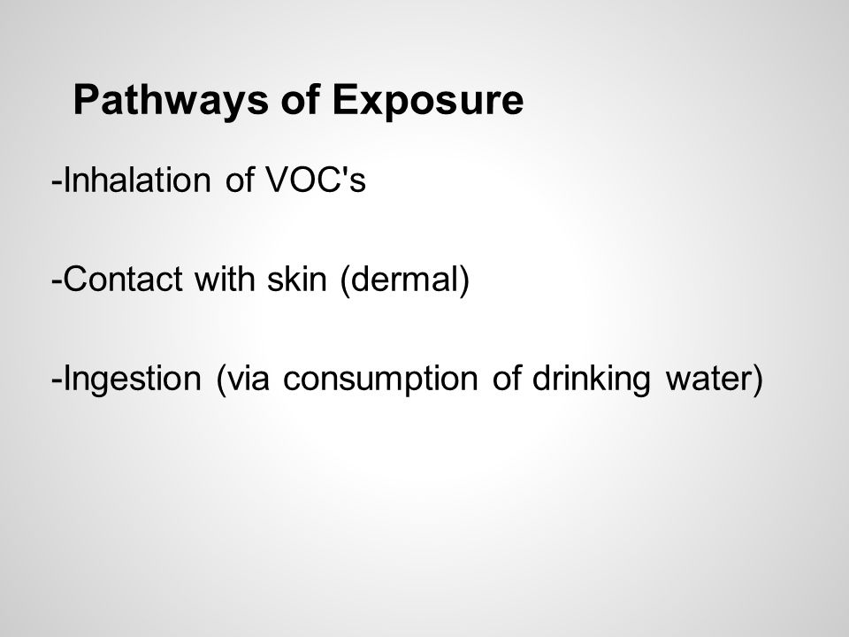 Pathways of Exposure -Inhalation of VOC s -Contact with skin (dermal)