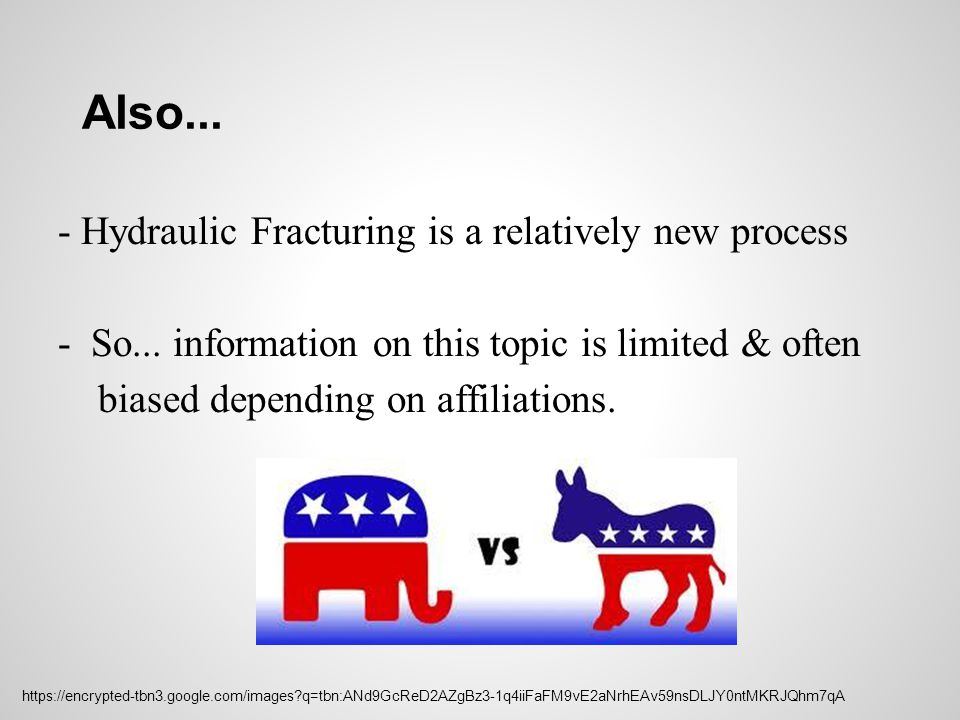Also... - Hydraulic Fracturing is a relatively new process