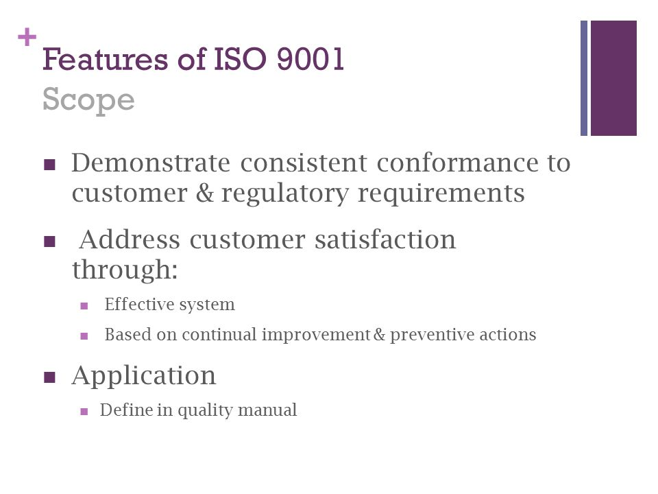 Features of ISO 9001 Scope Demonstrate consistent conformance to customer & regulatory requirements.