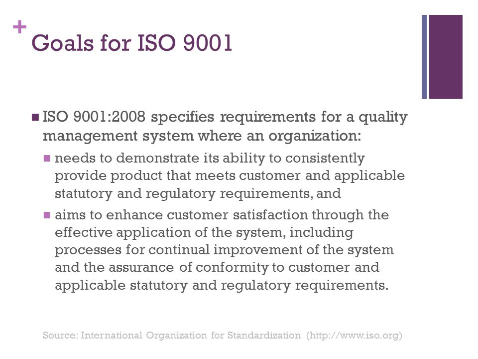 Goals for ISO 9001 ISO 9001:2008 specifies requirements for a quality management system where an organization: