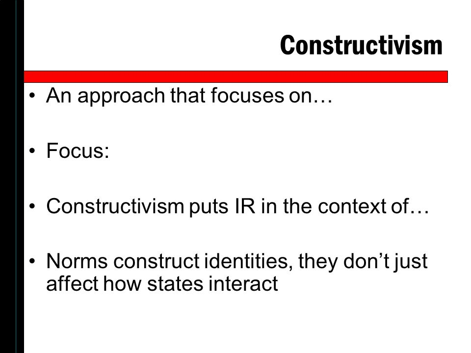 Constructivism An approach that focuses on… Focus: