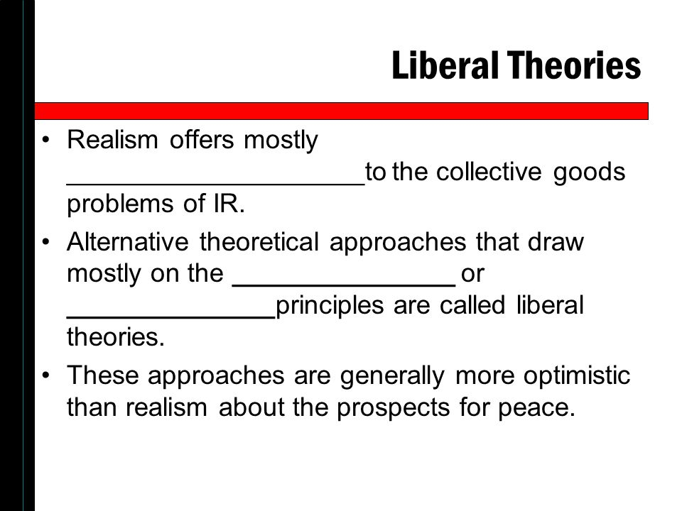 the liberal principles as an ir Principles that can be described as liberal socialist have been based upon or developed by the following philosophers: the principles of classical liberalism were being increasingly challenged and the ideal of the self-made individual seemed increasingly implausible.