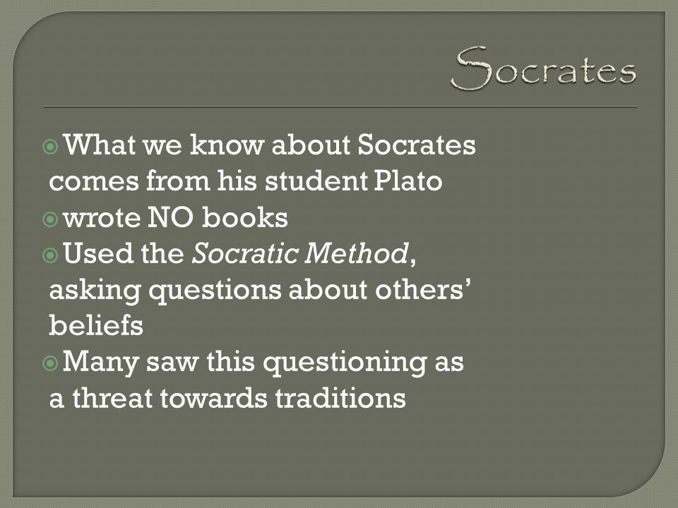Socrates What we know about Socrates comes from his student Plato
