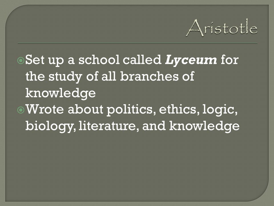 Aristotle Set up a school called Lyceum for the study of all branches of knowledge.