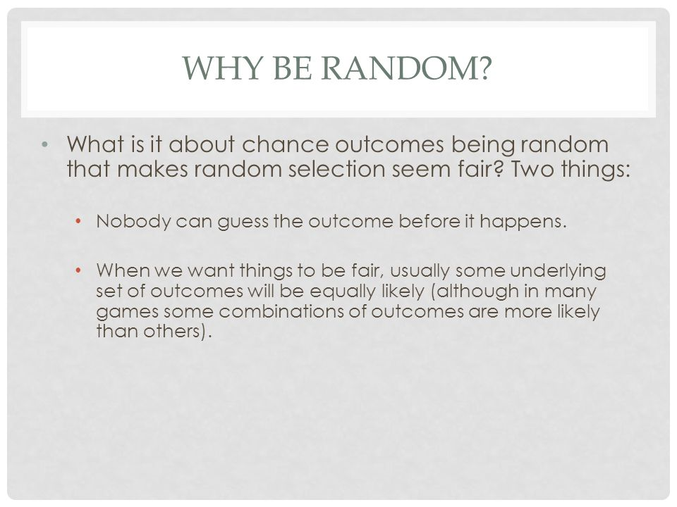 Why Be Random What is it about chance outcomes being random that makes random selection seem fair Two things: