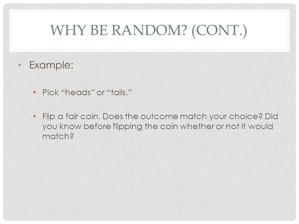 Why Be Random (cont.) Example: Pick heads or tails.