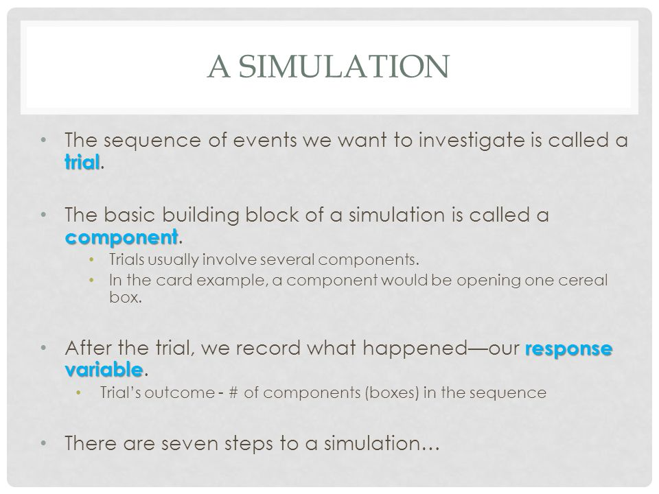 A simulation The sequence of events we want to investigate is called a trial. The basic building block of a simulation is called a component.
