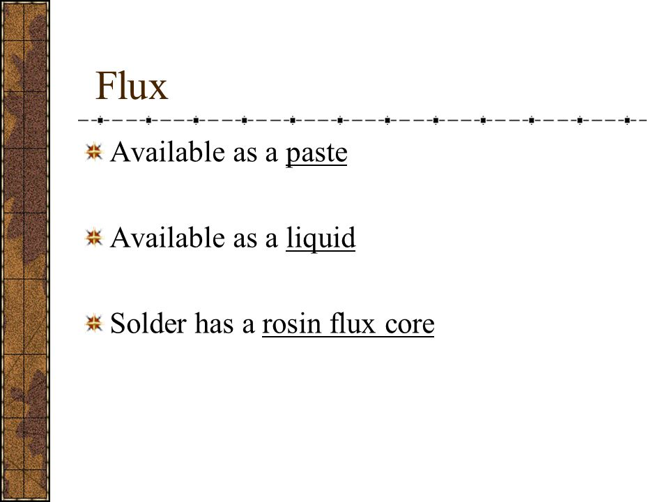 Flux Available as a paste Available as a liquid