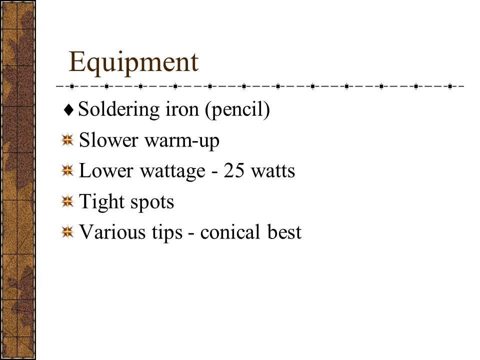 Equipment Soldering iron (pencil) Slower warm-up