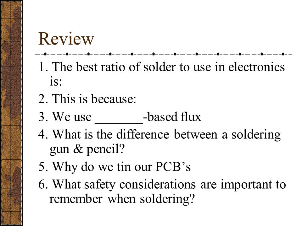 Review 1. The best ratio of solder to use in electronics is: