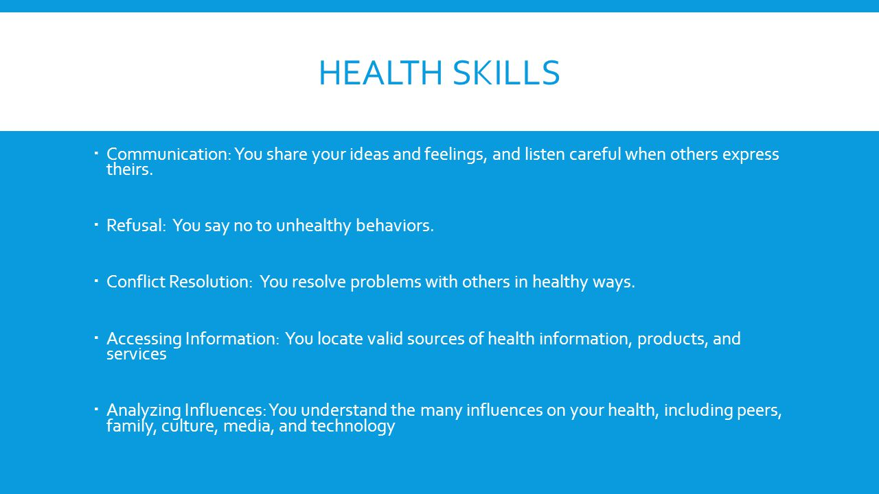 Health Skills Communication: You share your ideas and feelings, and listen careful when others express theirs.