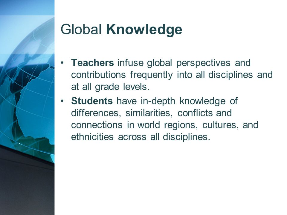 Global Knowledge Teachers infuse global perspectives and contributions frequently into all disciplines and at all grade levels.