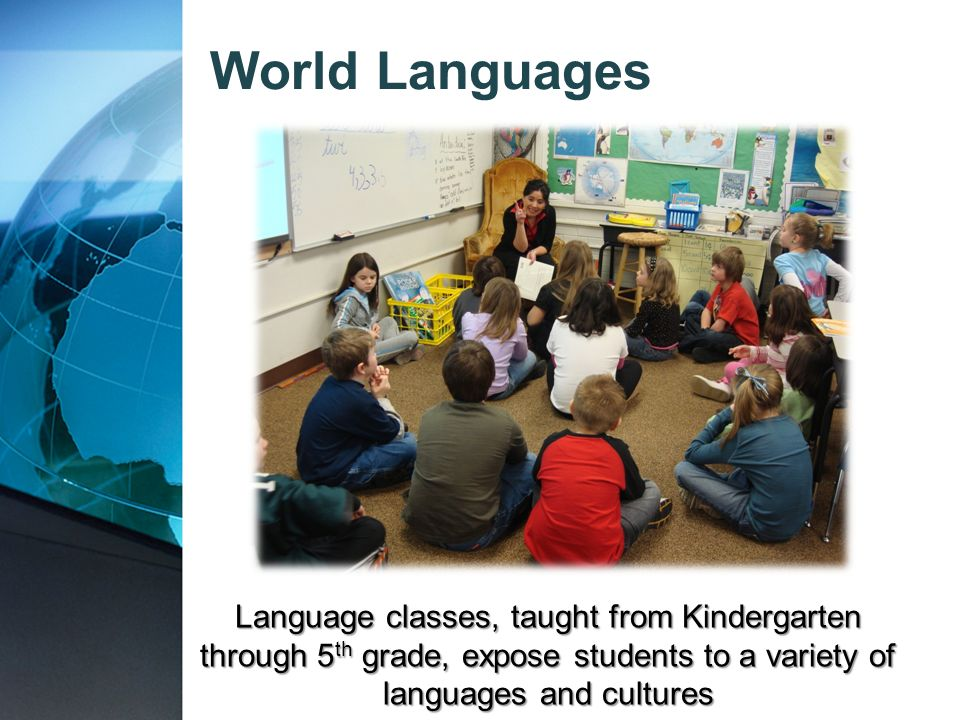 World Languages Language classes, taught from Kindergarten through 5th grade, expose students to a variety of languages and cultures.