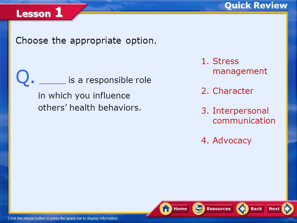 Quick Review Choose the appropriate option. Stress management. Character. Interpersonal communication.