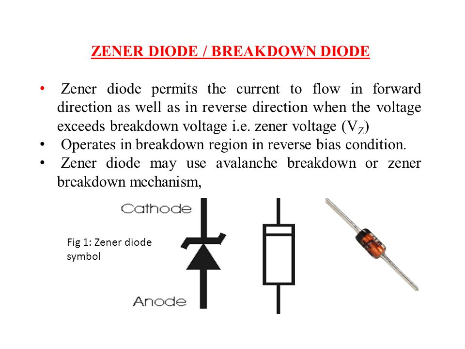zener diodes 2018-5-20 zener diodes are the diodes which are designed to operate in the breakdown region they are also called as breakdown diode or avalanche diodes.