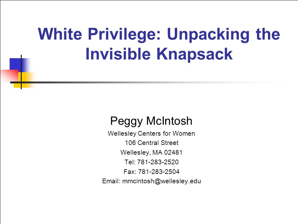 white privilege unpacking the invisible knapsack essay This essay is excerpted from working  white privilege: unpacking the invisible knapsack peggy mcintosh  come to see white privilege as an invisible package of unearned assets that i can count on cashing in each day, but about which i was meant to remain oblivious white privilege is like an invisible.