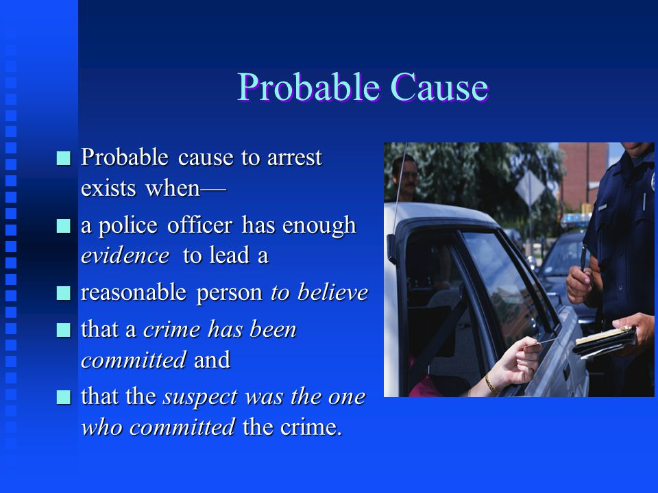 Probable Cause Probable cause to arrest exists when—