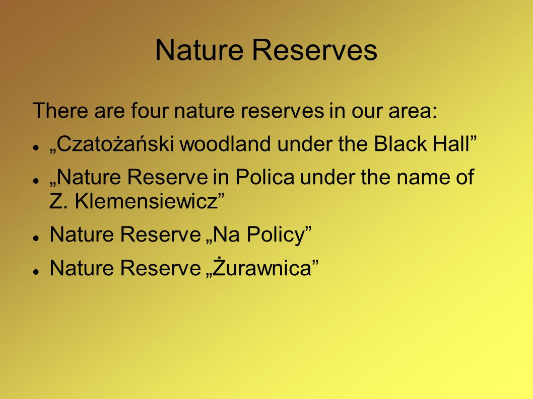 Nature Reserves There are four nature reserves in our area:
