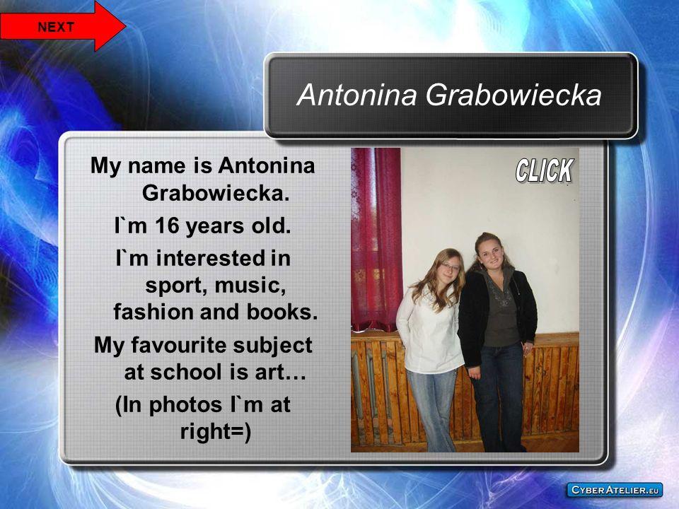 Antonina Grabowiecka My name is Antonina Grabowiecka.