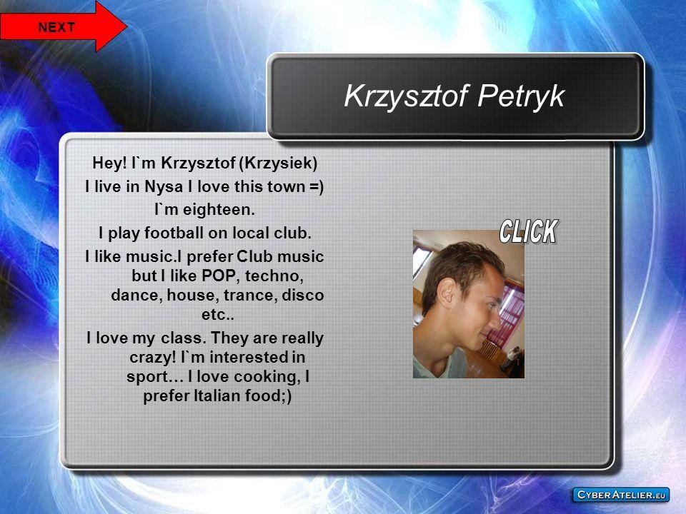 Krzysztof Petryk CLICK Hey! I`m Krzysztof (Krzysiek)