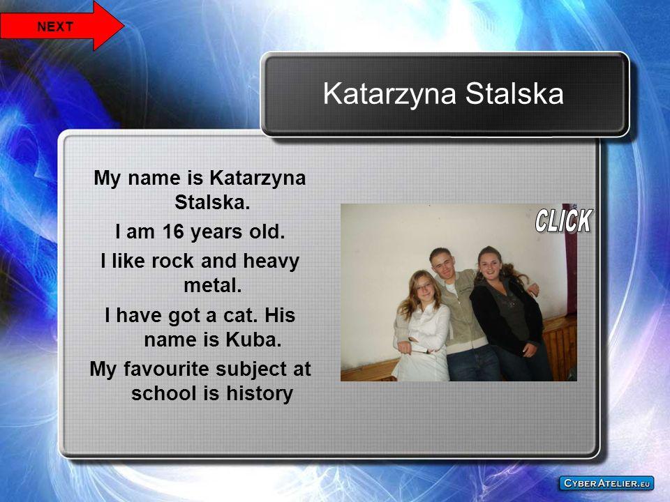 Katarzyna Stalska My name is Katarzyna Stalska. I am 16 years old.