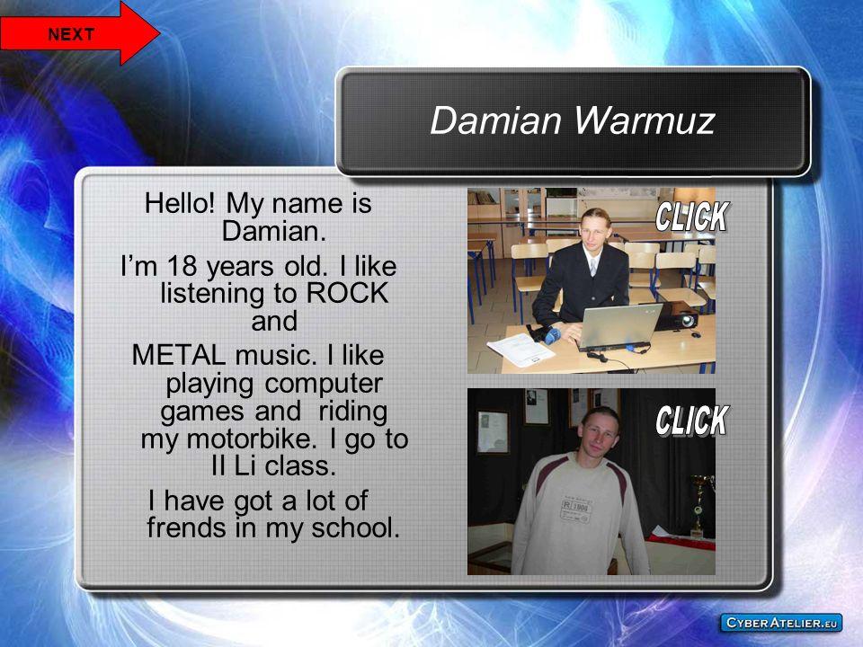 Damian Warmuz Hello! My name is Damian.
