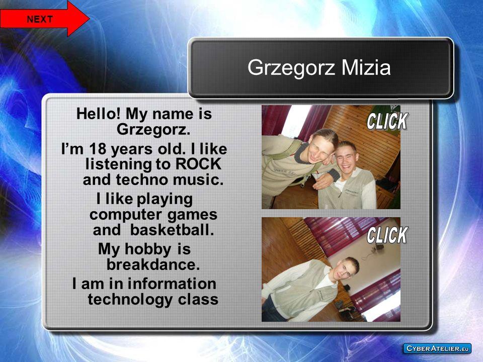 Grzegorz Mizia Hello! My name is Grzegorz.