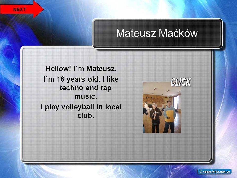 Mateusz Maćków Hellow! I`m Mateusz.