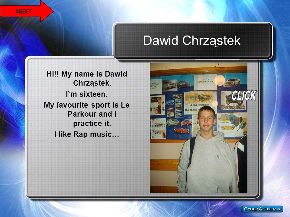 Dawid Chrząstek Hi!! My name is Dawid Chrząstek. I`m sixteen.