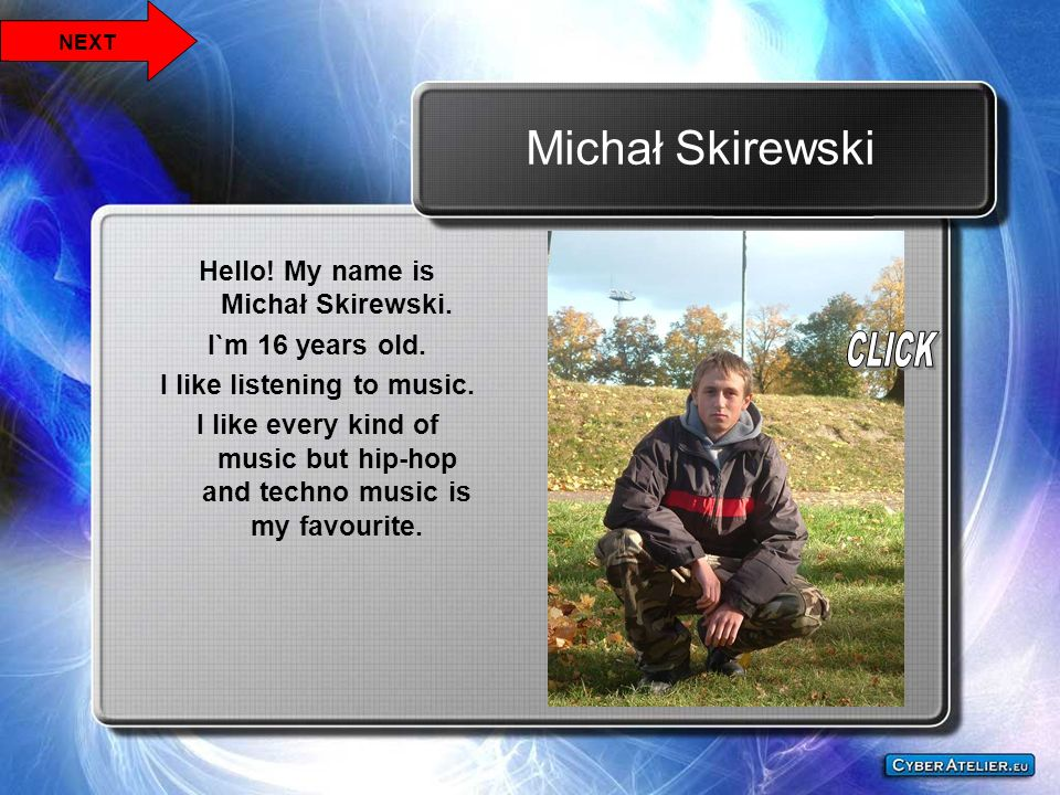 Hello! My name is Michał Skirewski. I like listening to music.