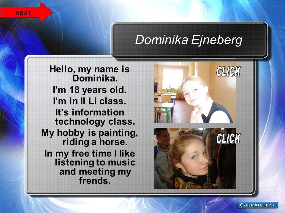Dominika Ejneberg Hello, my name is Dominika. I'm 18 years old.