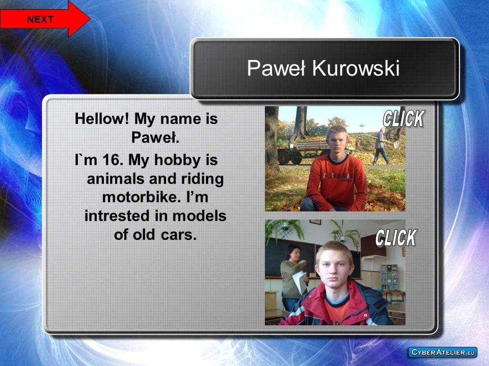 Paweł Kurowski Hellow! My name is Paweł.