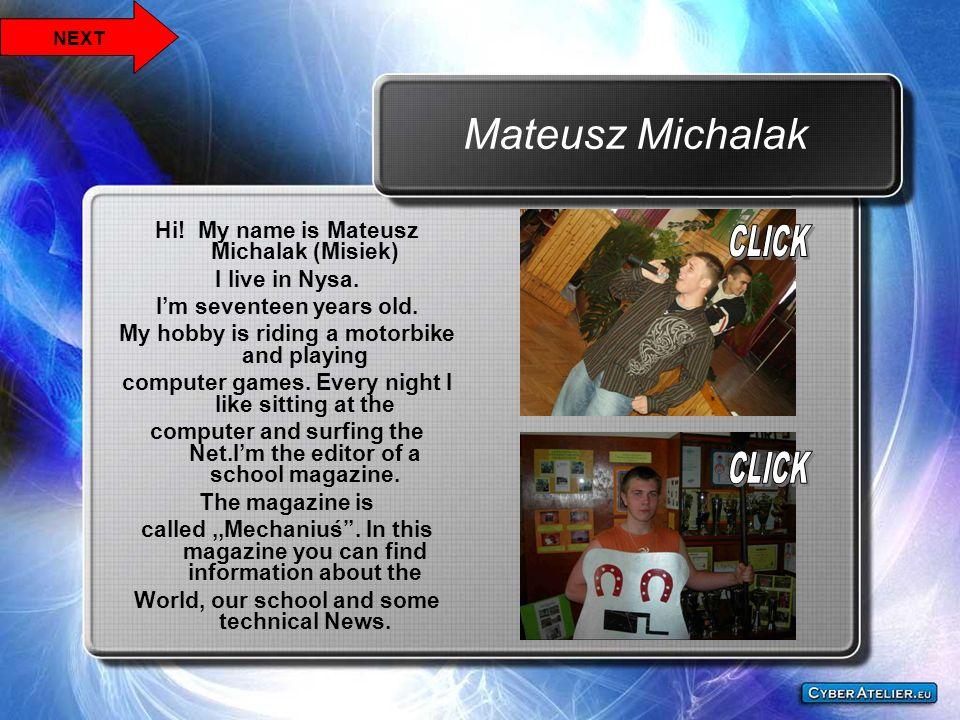 Mateusz Michalak CLICK CLICK Hi! My name is Mateusz Michalak (Misiek)