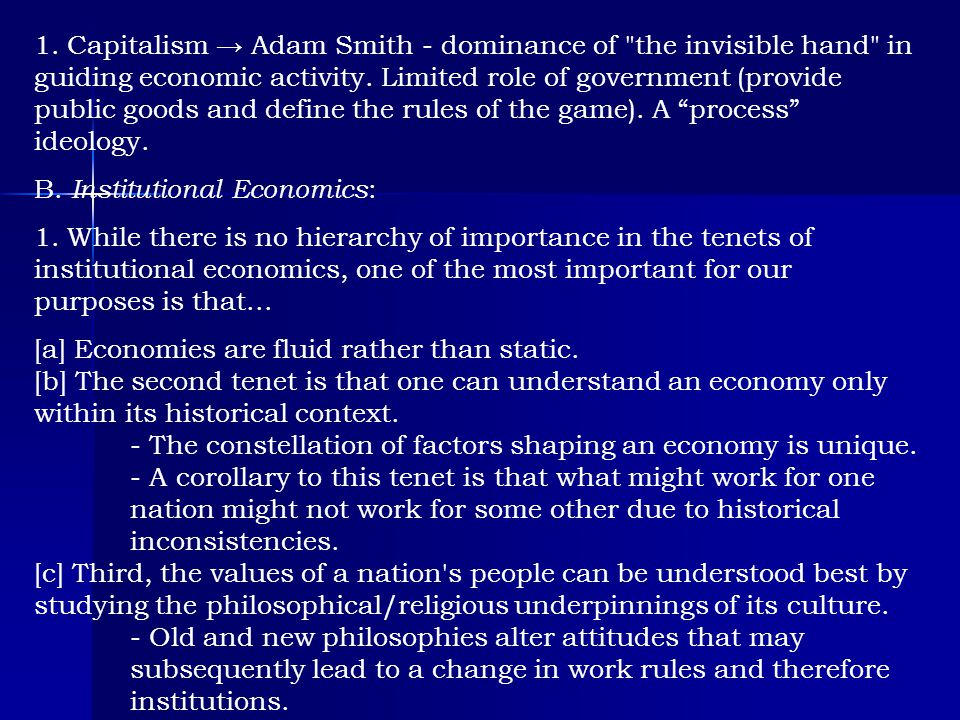 1. Capitalism → Adam Smith - dominance of the invisible hand in guiding economic activity. Limited role of government (provide public goods and define the rules of the game). A process ideology.
