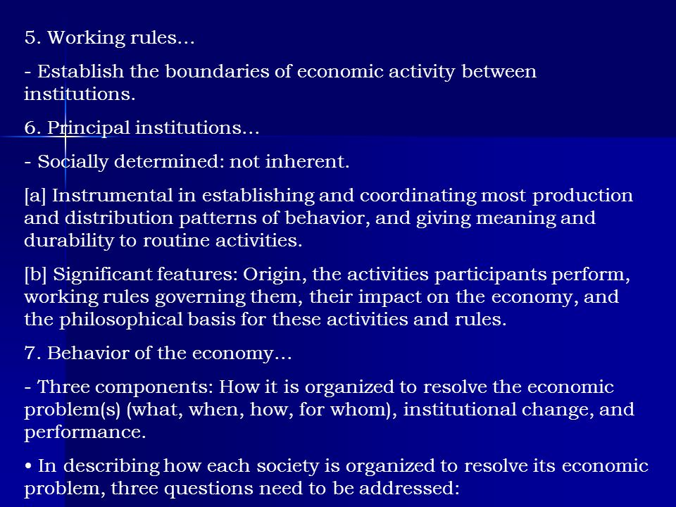 5. Working rules... - Establish the boundaries of economic activity between institutions. 6. Principal institutions...
